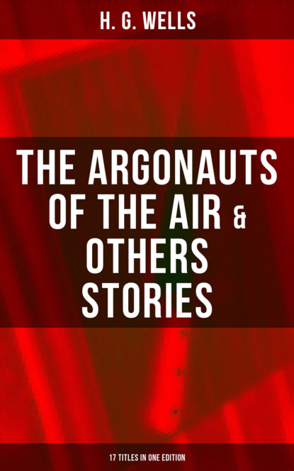 Фото - H. G. Wells The Argonauts of the Air & Others Stories - 17 Titles in One Edition h g wells select conversations with an uncle the original 1895 edition