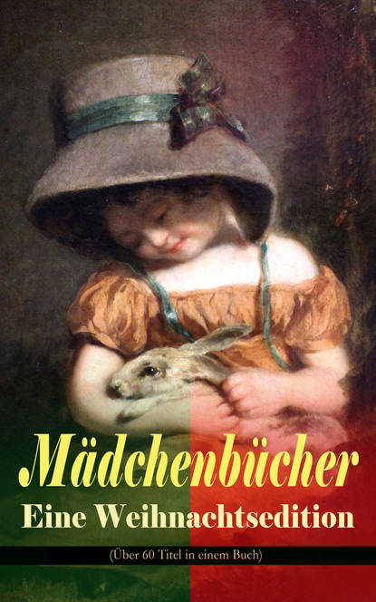 Johanna Spyri Mädchenbücher – Eine Weihnachtsedition (Über 60 Titel in einem Buch) johanna spyri im rhonetal eine geschiche für junge mädchen
