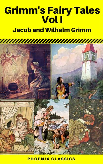 Jacob Grimm Grimms' Fairy Tales: Volume I - Illustrated (Phoenix Classics) гримм я grimms fairy tales retold in one syllable words