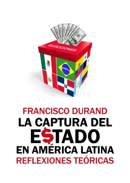 Francisco Durand La captura del Estado en América Latina miguel a palomino ¿qué le pasó al culto en américa latina