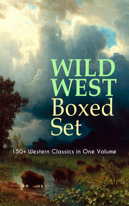 Charles King WILD WEST Boxed Set: 150+ Western Classics in One Volume