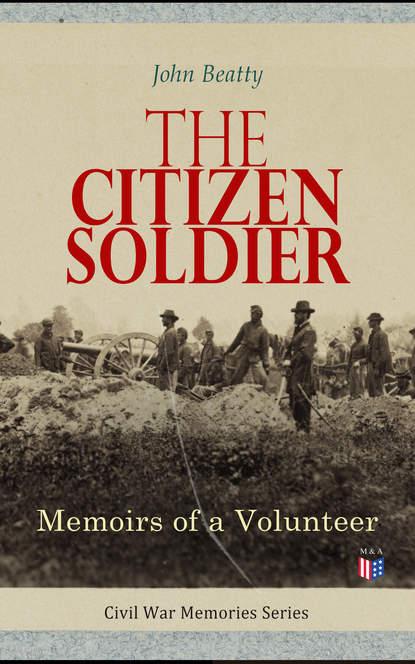 Фото - Beatty John Wesley The Citizen Soldier: Memoirs of a Volunteer dan b brummitt john wesley jr