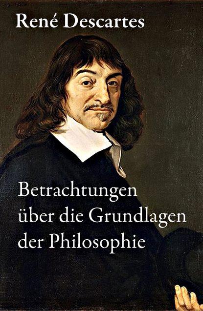 Рене Декарт Betrachtungen über die Grundlagen der Philosophie karl leonhard reinhold briefe über die kantische philosophie bd 1