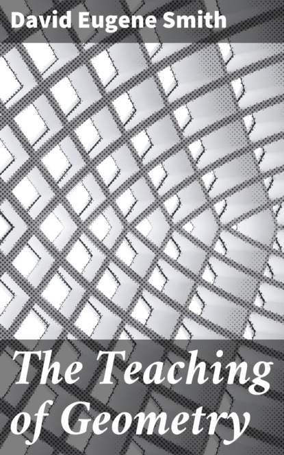 David Eugene Smith The Teaching of Geometry david oliver smith unlocking the puzzle