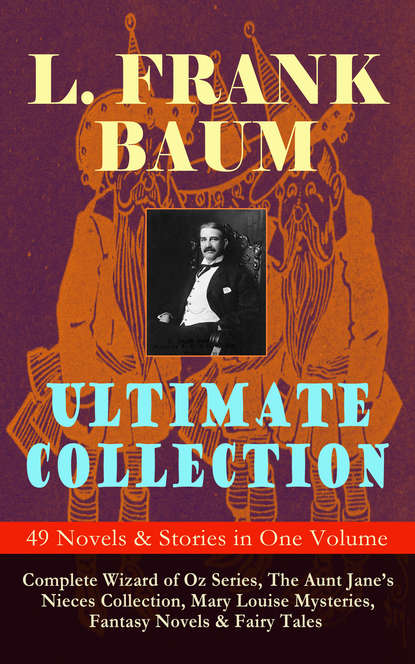 L. Frank Baum L. FRANK BAUM Ultimate Collection - 49 Novels & Stories in One Volume maren frank calla in landluft