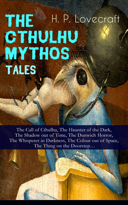 Говард Филлипс Лавкрафт THE CTHULHU MYTHOS TALES – The Call of Cthulhu, The Haunter of the Dark, The Shadow out of Time, The Dunwich Horror, The Whisperer in Darkness, The Colour out of Space, The Thing on the Doorstep… the elephant whisperer