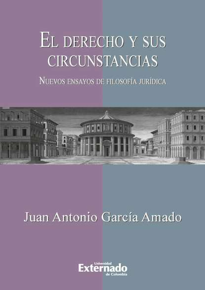Juan Antonio García Amado El derecho y sus circunstancias. Nuevos ensayos de filosofía jurídica juan guillermo gómez garcía rafael gutiérrez girardot y españa 1950 1953