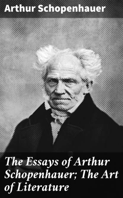 Артур Шопенгауэр The Essays of Arthur Schopenhauer; The Art of Literature arthur thomas quiller couch on the art of writing
