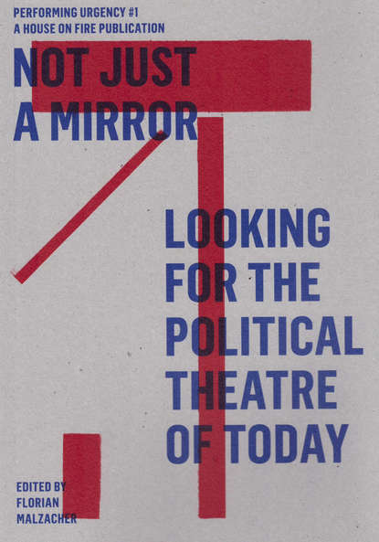 Группа авторов Not just a mirror. Looking for the political theatre today недорого