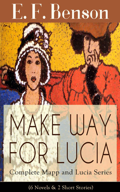 Эдвард Бенсон MAKE WAY FOR LUCIA - Complete Mapp and Lucia Series (6 Novels & 2 Short Stories) letters for lucia