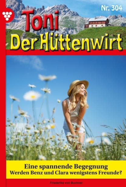 Friederike von Buchner Toni der Hüttenwirt 304 – Heimatroman friederike von buchner toni der hüttenwirt 209 – heimatroman