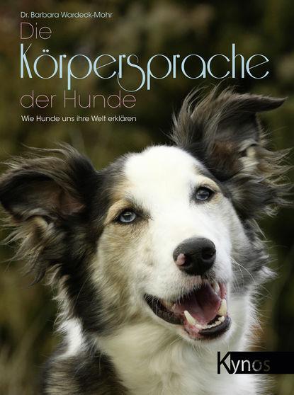 Фото - Dr. Barbara Wardeck-Mohr Die Körpersprache der Hunde barbara stauder markteintrittsstrategien fur die eu
