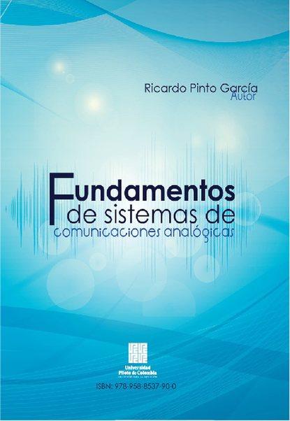 Ricardo Pinto García Fundamentos de sistemas de comunicaciones analógicas juan h cadavid r hidráulica de canales fundamentos