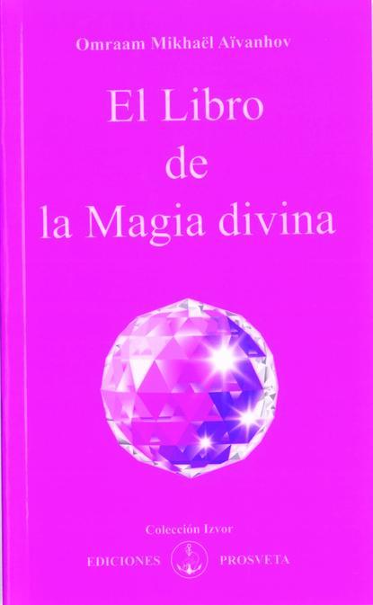 Omraam Mikhaël Aïvanhov El libro de la magia divina omraam mikhaël aïvanhov creación artística y creación espiritual