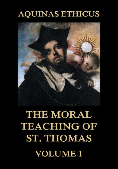 Фото - St. Thomas Aquinas Aquinas Ethicus: The Moral Teaching of St. Thomas, Vol. 1 thomas aquinas treatise on law