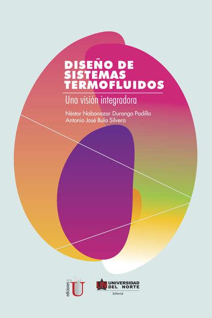 Фото - Antonio José Bula Silvera Diseño de sistemas termofluidos antonio silvera arenas universos