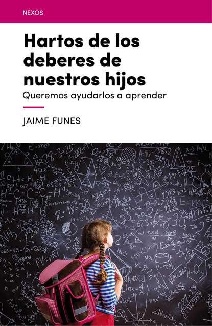 Jaime Funes Hartos de los deberes de nuestros hijos jaime funes hartos de los deberes de nuestros hijos