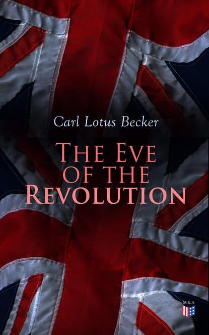 Carl Lotus Becker The Eve of the Revolution недорого