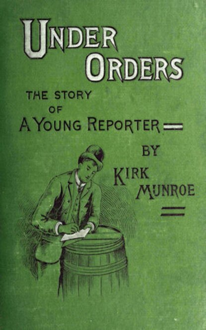 Kirk Munroe Under Orders: The story of a young reporter kirk mcelhearn the macos x command line unix under the hood