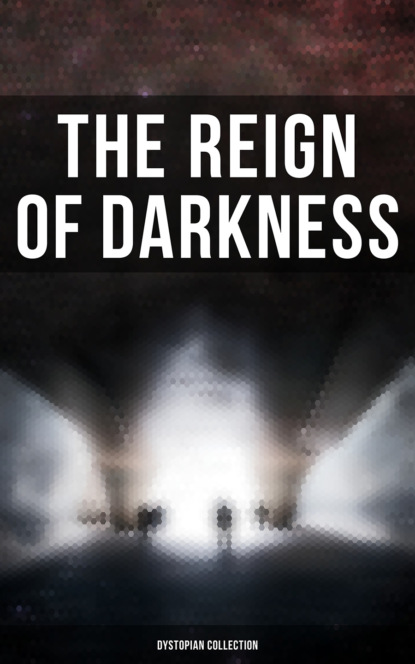 Джек Лондон The Reign of Darkness (Dystopian Collection) the lake of darkness