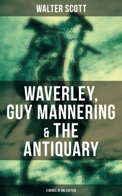 Walter Scott Walter Scott: Waverley, Guy Mannering & The Antiquary (3 Books in One Edition) guy mannering