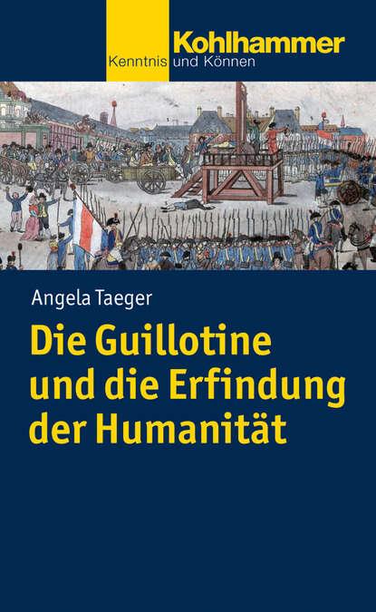 Angela Taeger Die Guillotine und die Erfindung der Humanität joseph zoderer die erfindung der sehnsucht