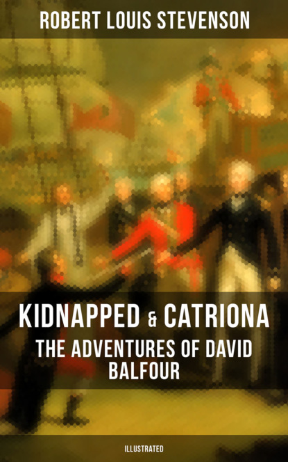 Robert Louis Stevenson KIDNAPPED & CATRIONA: The Adventures of David Balfour (Illustrated) david whale adventures in minecraft