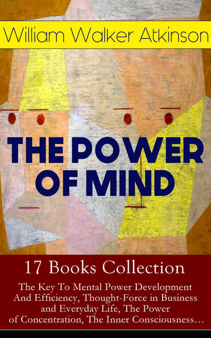 William Walker Atkinson THE POWER OF MIND - 17 Books Collection: The Key To Mental Power Development And Efficiency, Thought-Force in Business and Everyday Life, The Power of Concentration, The Inner Consciousness… efficiency fastest electric nail gun impact force adjustable both u nail t dual household power tool