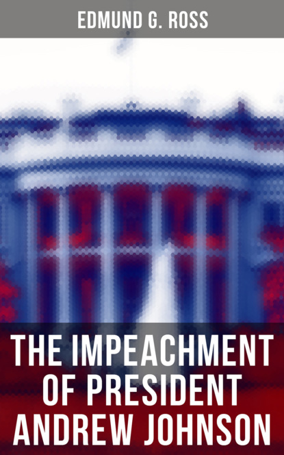 Edmund G. Ross The Impeachment of President Andrew Johnson president s commission on the assassination of president kennedy u s government warren commission complete investigation