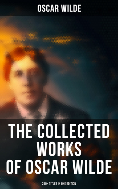 Oscar Wilde The Collected Works of Oscar Wilde: 250+ Titles in One Edition oscar wilde salomé complete edition english