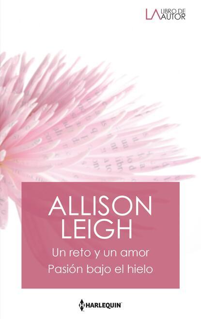 Allison Leigh Un reto y un amor - Pasión bajo el hielo maisey yates un reto para un jeque