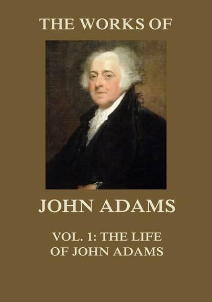 Adams John The Works of John Adams Vol. 1 john wade the letters of junius vol 1