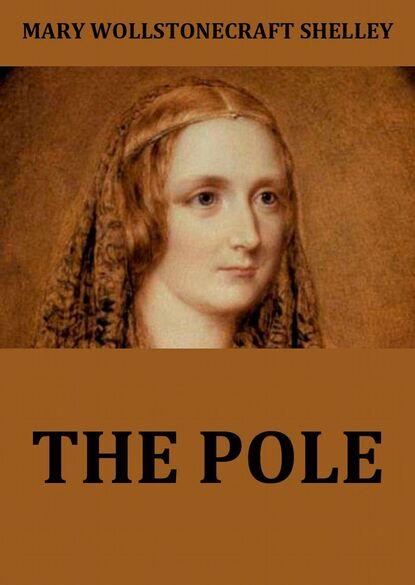 Mary Wollstonecraft Shelley The Pole mary wollstonecraft shelley the pole