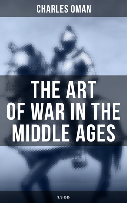 Charles Oman The Art of War in the Middle Ages (378-1515) jean charles leonard de sismondi history of the italian republics in the middle ages