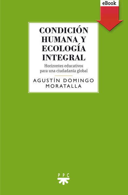 Agustín Domingo Moratalla Condición humana y ecología integral