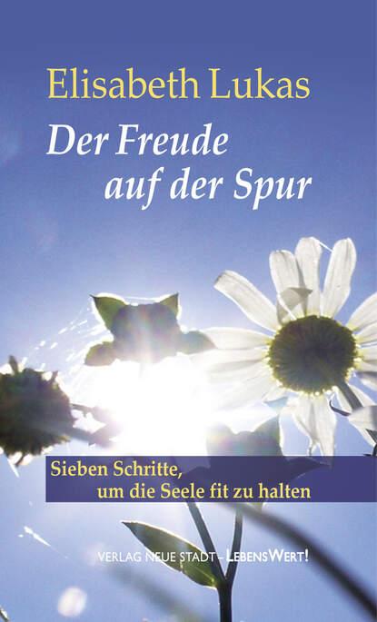 Elisabeth Lukas Der Freude auf der Spur дутики der spur der spur de034amde817