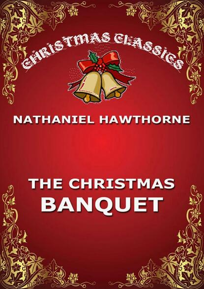 Nathaniel Hawthorne The Christmas Banquet