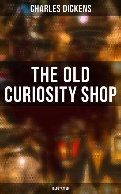 Фото - Чарльз Диккенс THE OLD CURIOSITY SHOP (Illustrated) диккенс ч лавка древностей the old curiosity shop