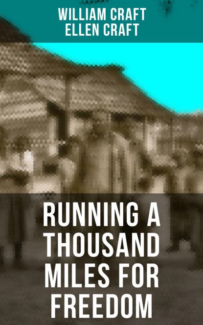 William Craft RUNNING A THOUSAND MILES FOR FREEDOM william craft running a thousand miles for freedom – incredible escape of william
