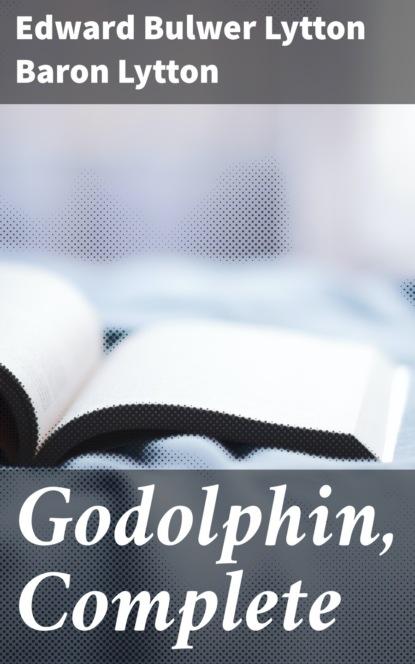 Фото - Baron Edward Bulwer Lytton Lytton Godolphin, Complete edward bulwer lytton the essential edward bulwer lytton collection