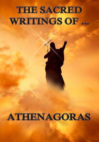 Athenagoras The Sacred Writings of Athenagoras gregory nazianzen the sacred writings of gregory nazianzen