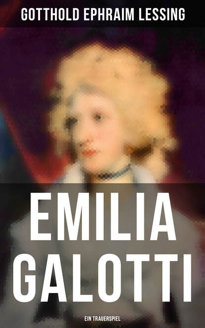 Gotthold Ephraim Lessing Emilia Galotti: Ein Trauerspiel gotthold ephraim lessing emilia galotti ed with an introd and notes by max winkler
