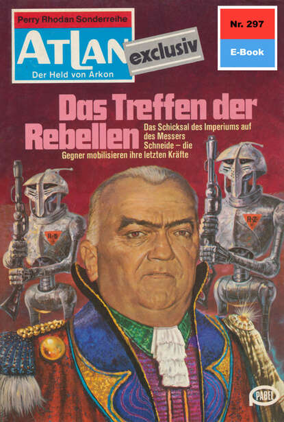 Hans Kneifel Atlan 297: Das Treffen der Rebellen hans kneifel atlan 816 jenseits der sonnensteppe
