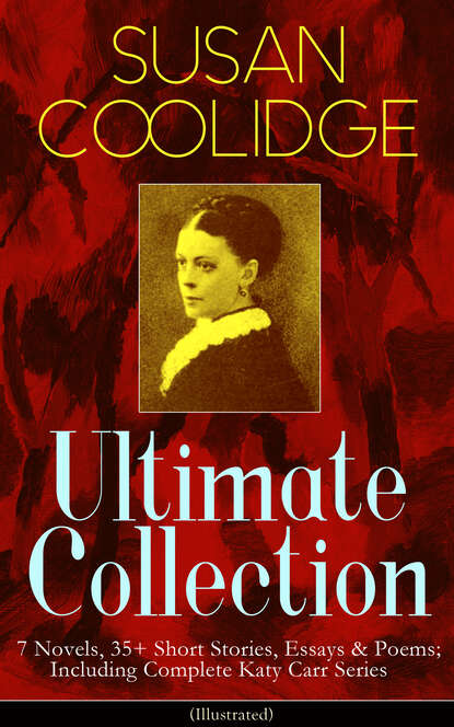 Фото - Susan Coolidge SUSAN COOLIDGE Ultimate Collection: 7 Novels, 35+ Short Stories, Essays & Poems; Including Complete Katy Carr Series (Illustrated) susan coolidge the collected works of susan coolidge 7 novels 35 short stories essays