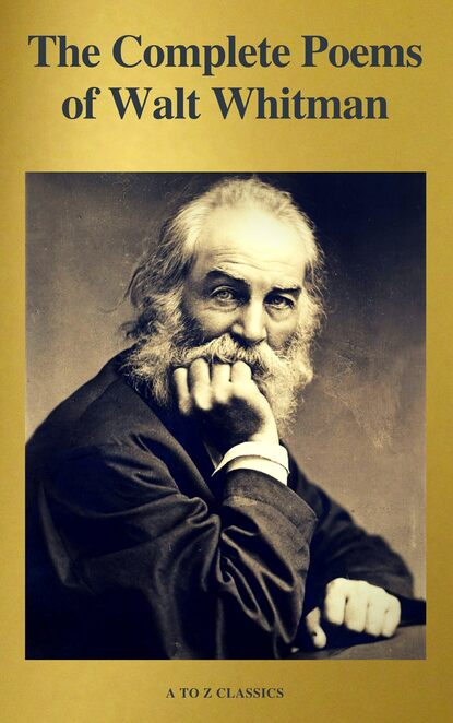 Walt Whitman The Complete Poems of Walt Whitman (A to Z Classics) gilchrist anne burrows the letters of anne gilchrist and walt whitman