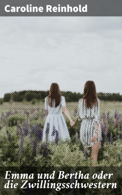 Фото - Caroline Reinhold Emma und Bertha oder die Zwillingsschwestern petra lahnstein emma und prinz