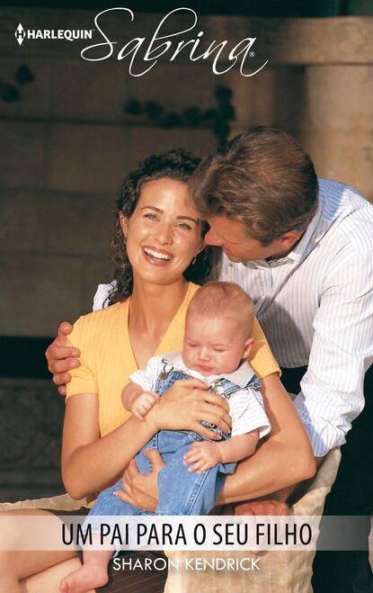 Sharon Kendrick Um pai para o seu filho sharon kendrick o rei do meu coração