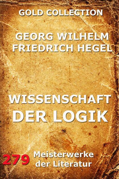 Georg Wilhelm Hegel Wissenschaft der Logik georg wilhelm friedrich hegel the collected works of georg wilhelm friedrich hegel