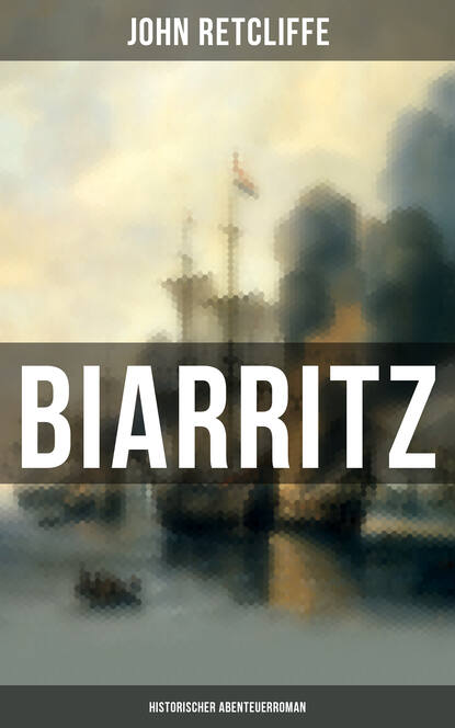John Retcliffe BIARRITZ: Historischer Abenteuerroman
