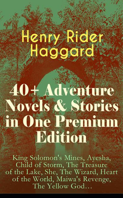 Фото - Henry Rider Haggard 40+ Adventure Novels & Stories in One Premium Edition haggard henry rider belshazzar